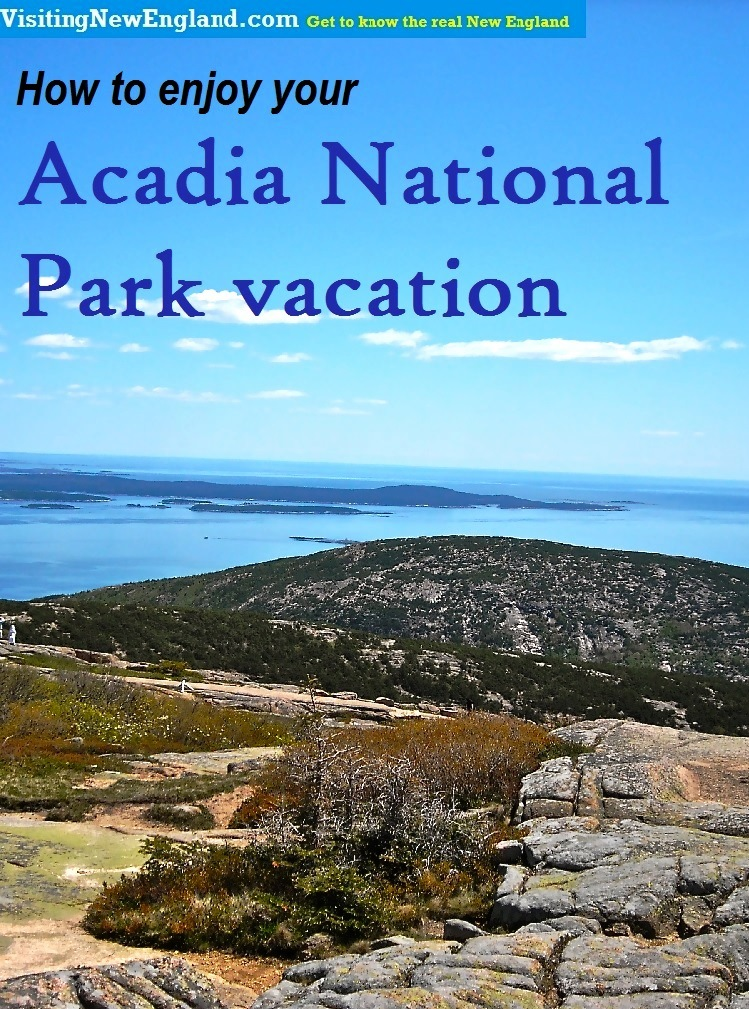 A local New Englander offers travel tips on how to enjoy your Acadia National Park, Maine, vacation.