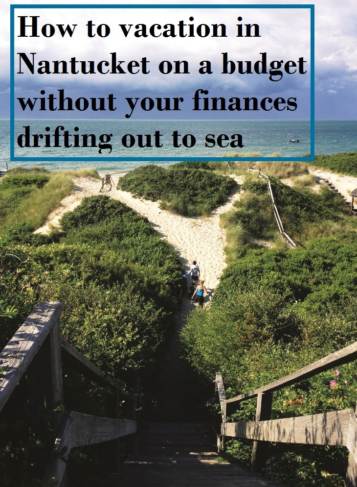 How to vacation on beautiful Nantucket Island in Massachusetts on a budget.
